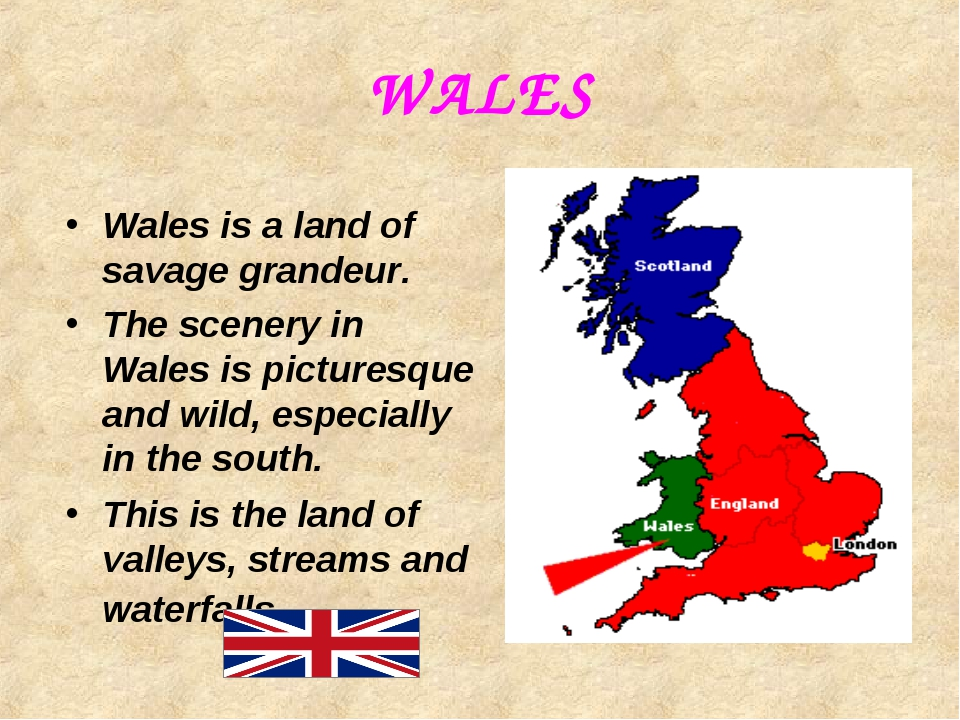WALES Wales is a land of savage grandeur. The scenery in Wales is picturesque...