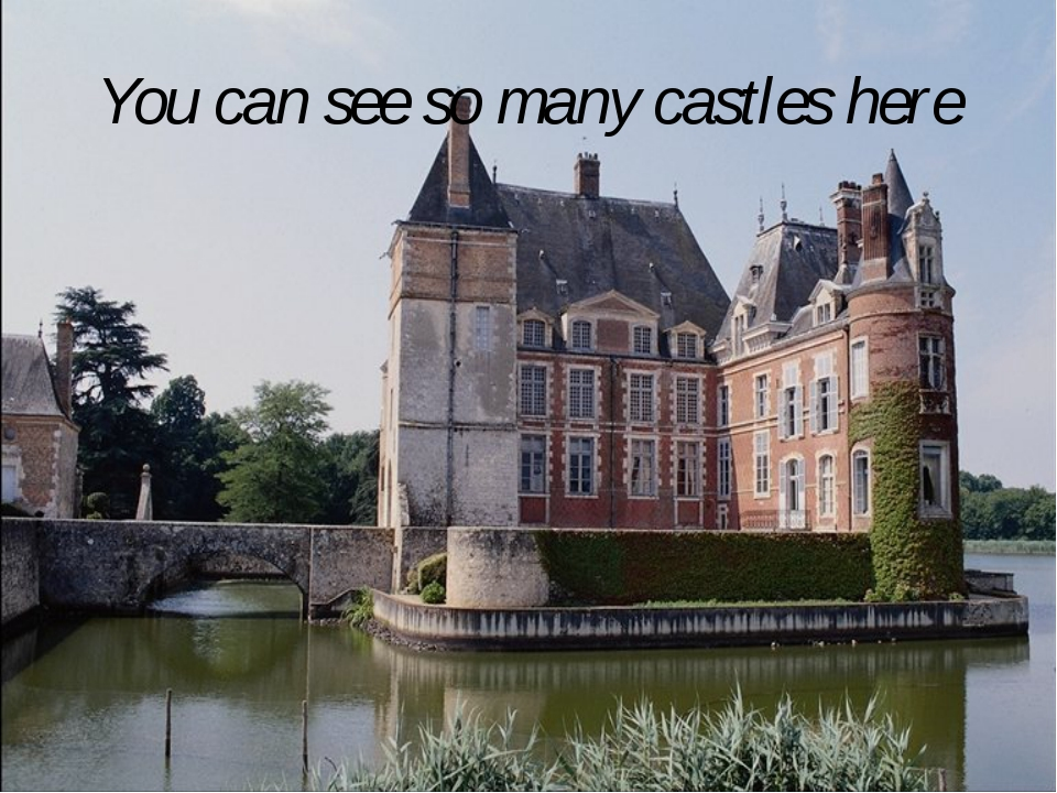 You can see so many castles here