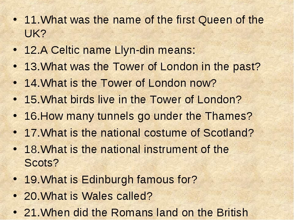 11.What was the name of the first Queen of the UK? 12.A Celtic name Llyn-din...