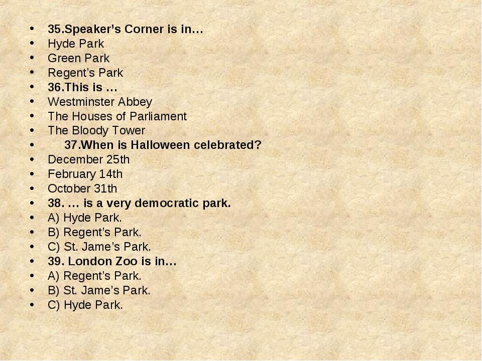 35.Speaker's Corner is in… Hyde Park Green Park Regent's Park 36.This is … We...