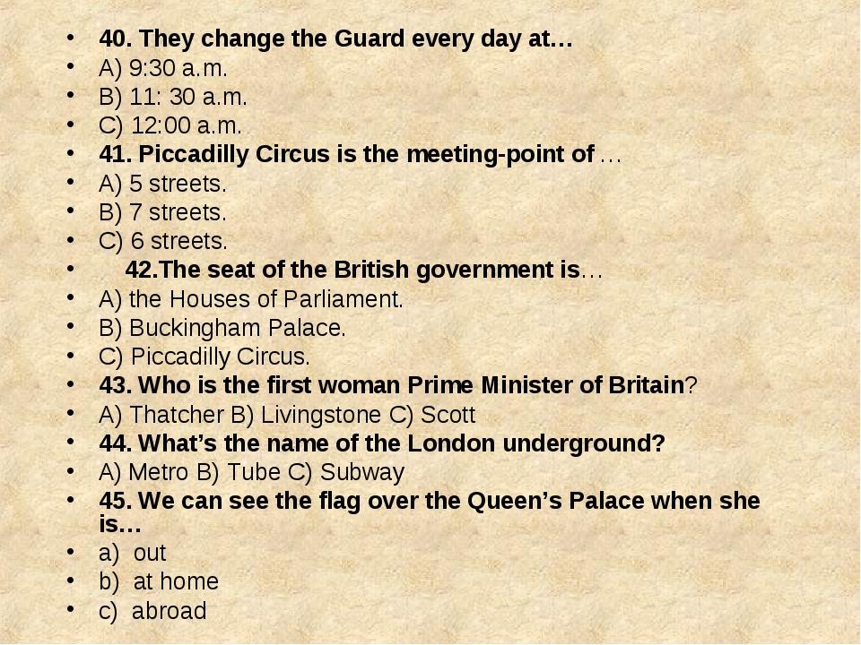 40. They change the Guard every day at… A) 9:30 a.m. B) 11: 30 a.m. C) 12:00...