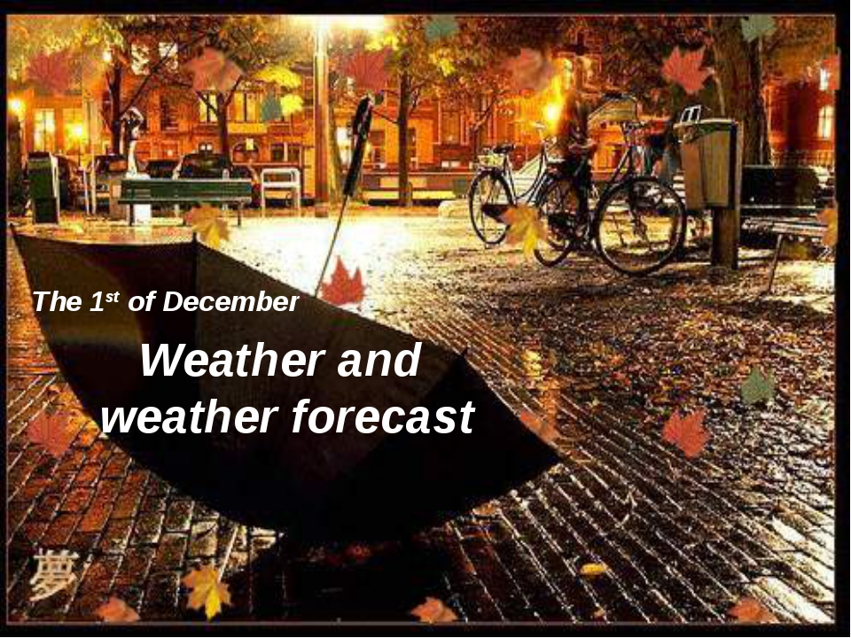 Weather and weather forecast The 1st of December