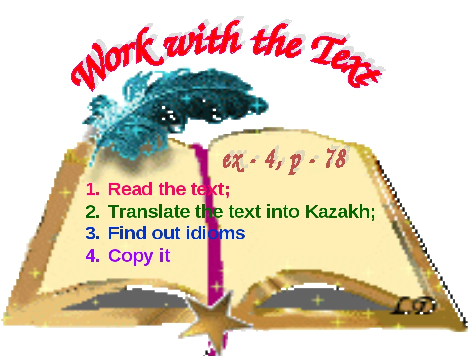 Read the text; Translate the text into Kazakh; Find out idioms Copy it