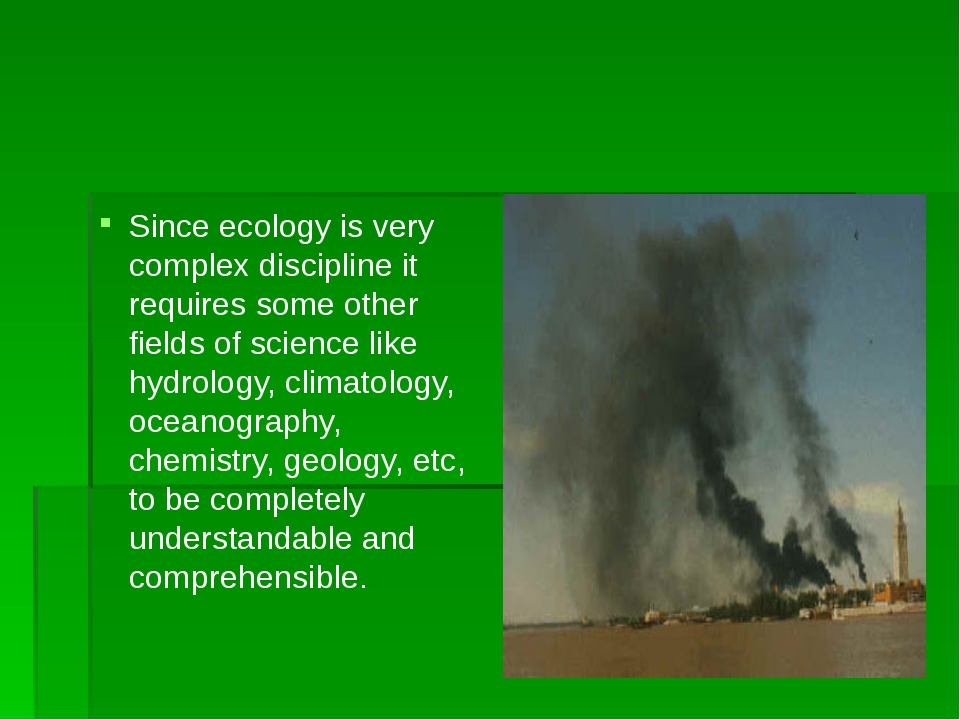 Since ecology is very complex discipline it requires some other fields of sc...