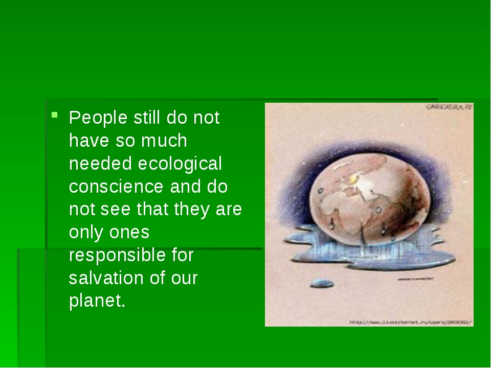 People still do not have so much needed ecological conscience and do not see...