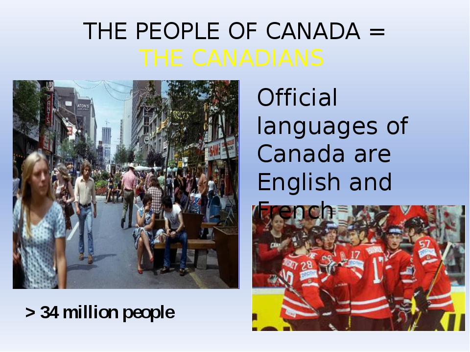 THE PEOPLE OF CANADA = THE CANADIANS > 34 million people Official languages o...