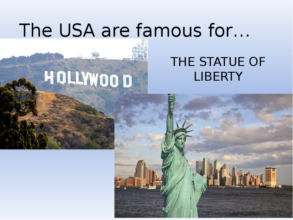 The USA are famous for… THE STATUE OF LIBERTY