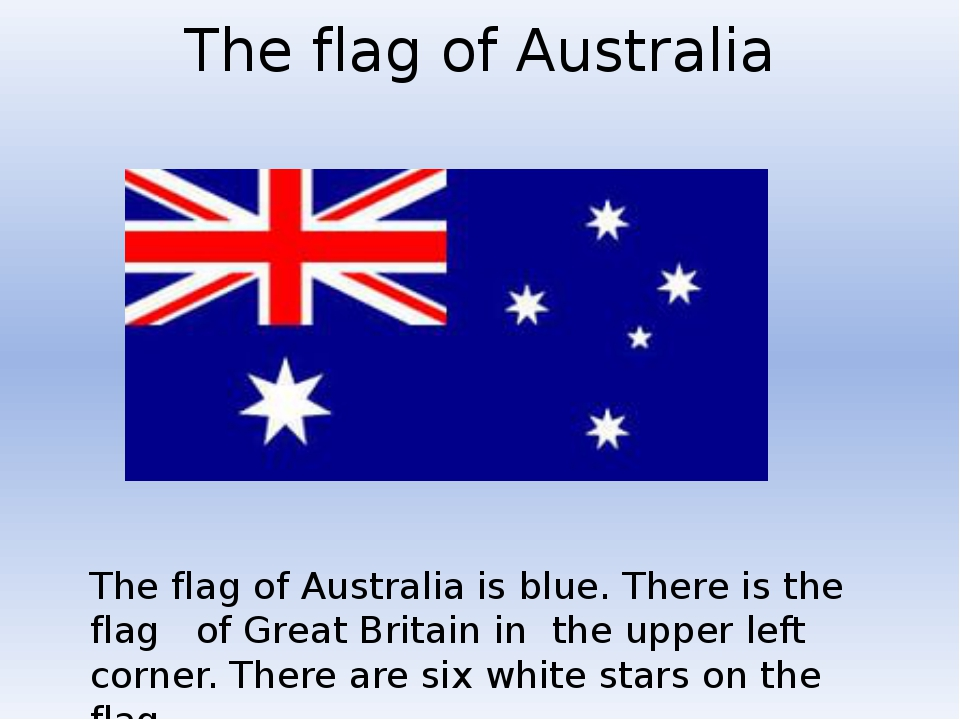 The flag of Australia The flag of Australia is blue. There is the flag of Gre...