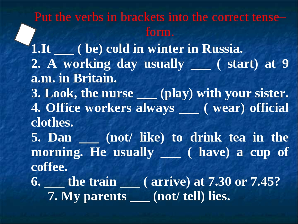 Put the verbs in brackets into the correct tense–form. 1.It ___ ( be) cold in...