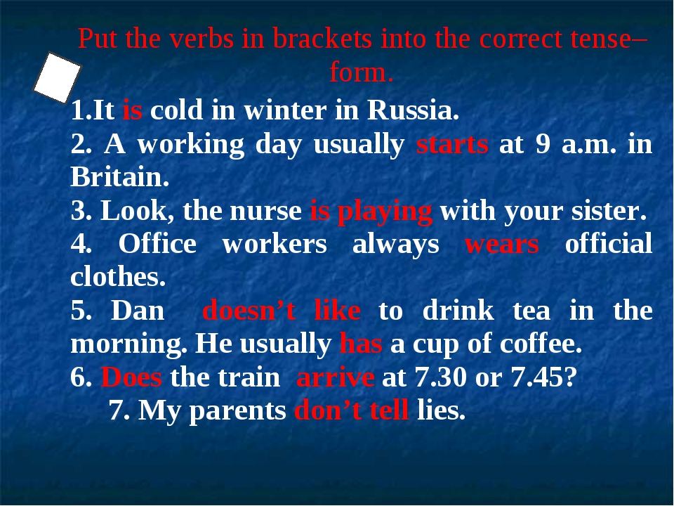 Put the verbs in brackets into the correct tense–form. 1.It is cold in winter...