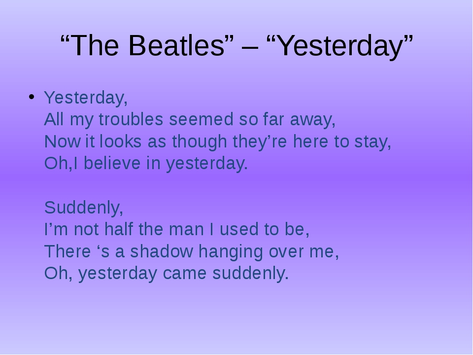 """The Beatles"" – ""Yesterday"" Yesterday, All my troubles seemed so far away, No..."