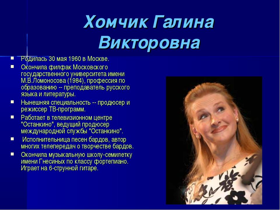 Хомчик Галина Викторовна Родилась 30 мая 1960 в Москве. Окончила филфак Моско...