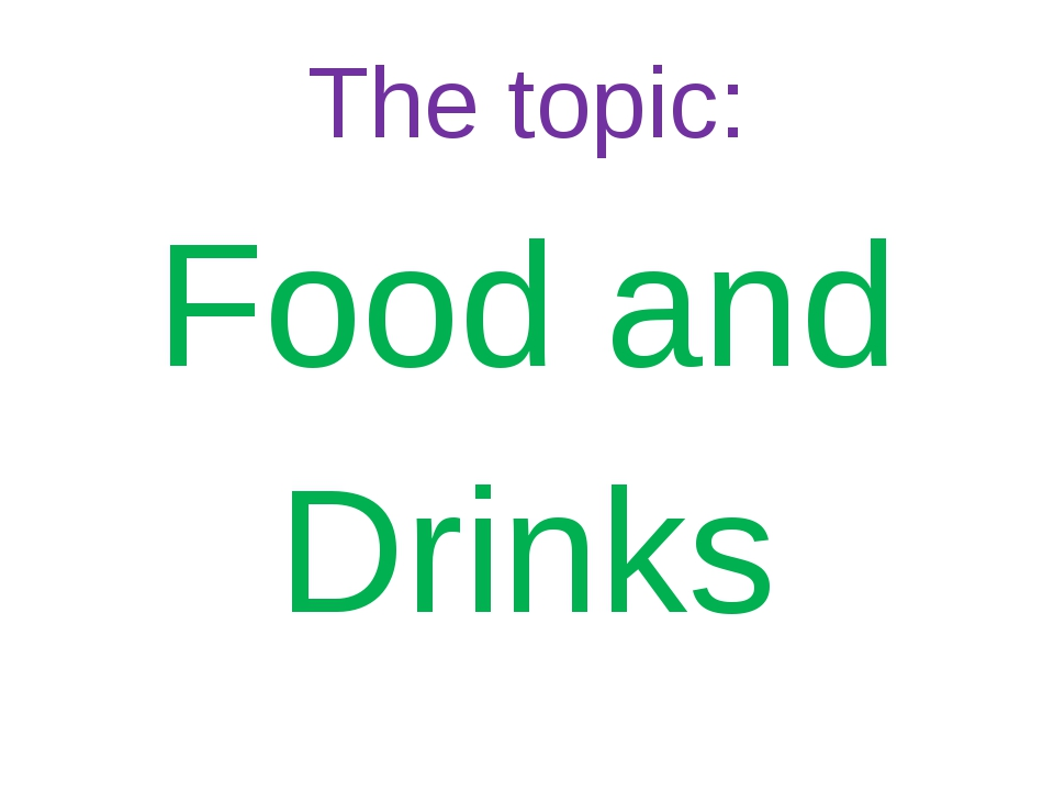 The topic: Food and Drinks
