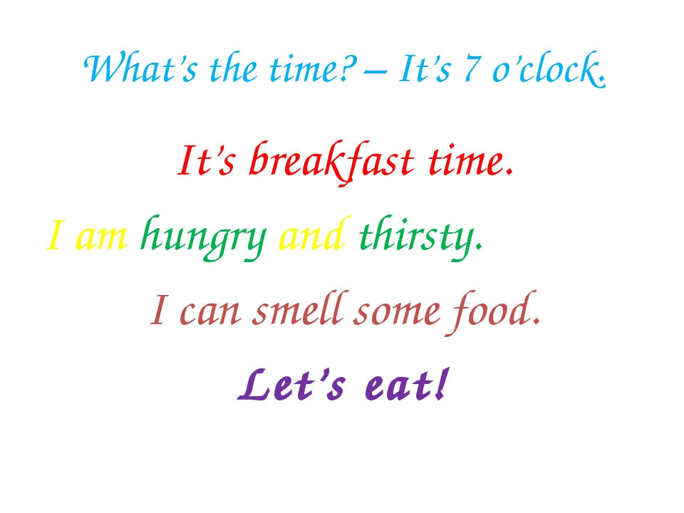 What's the time? – It's 7 o'clock. It's breakfast time. I am hungry and thirs