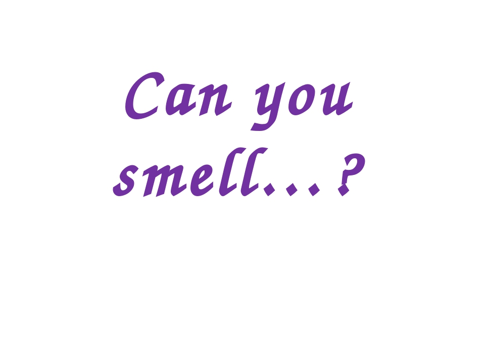 Can you smell…?