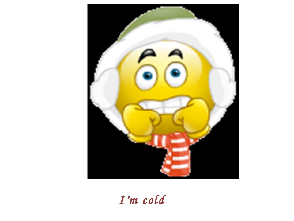 I'm cold