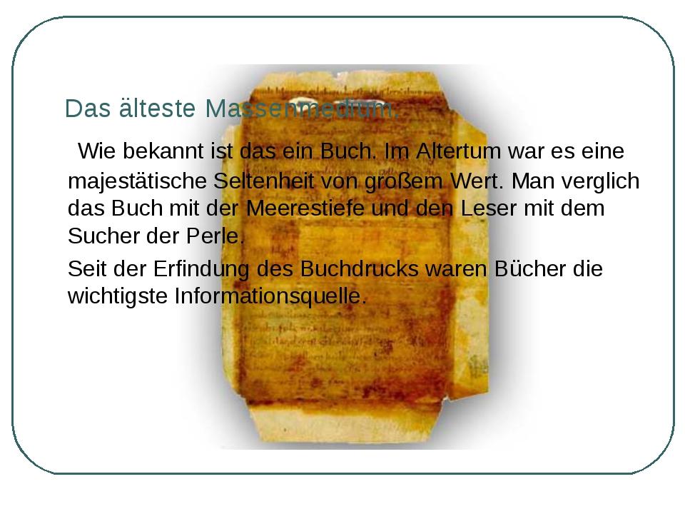 Das älteste Massenmedium.  Wie bekannt ist das ein Buch. Im Altertum war es...