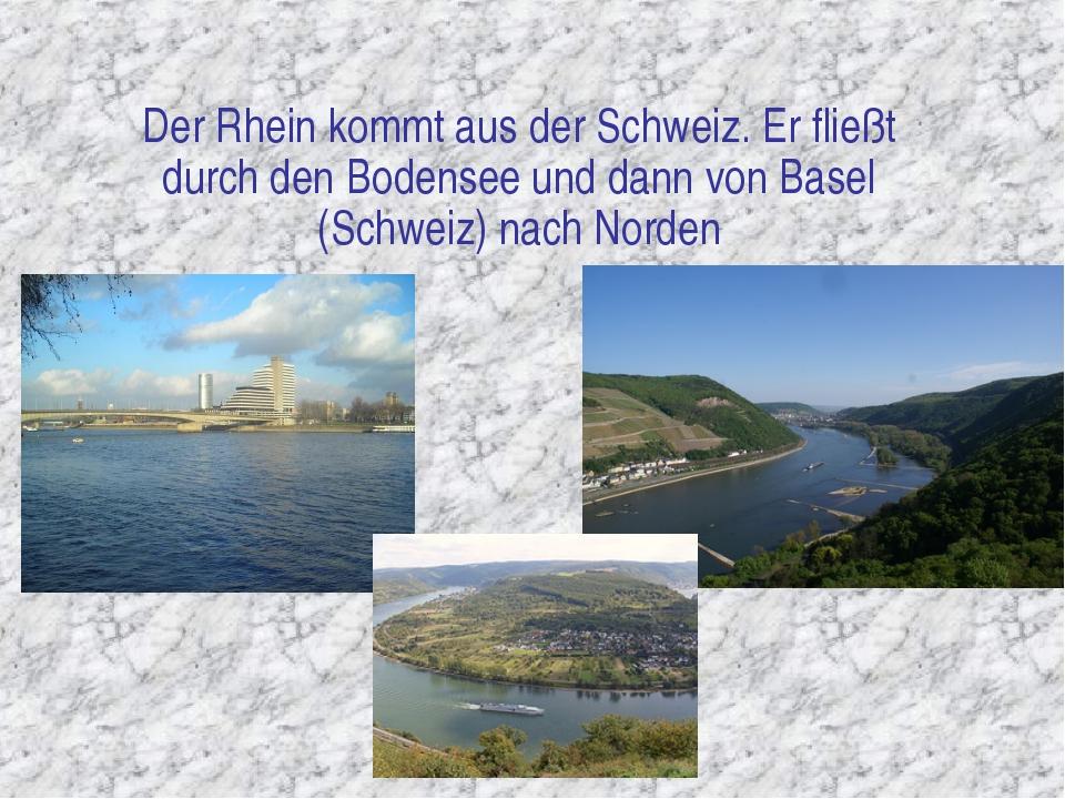 Der Rhein kommt aus der Schweiz. Er fließt durch den Bodensee und dann von Ba...