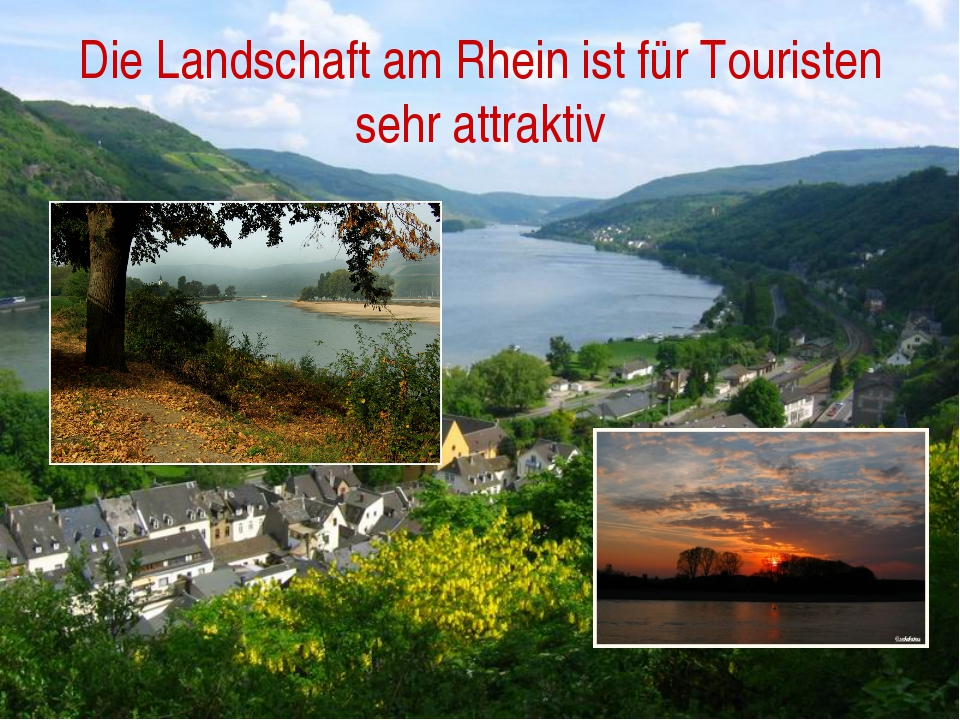 Die Landschaft am Rhein ist für Touristen sehr attraktiv