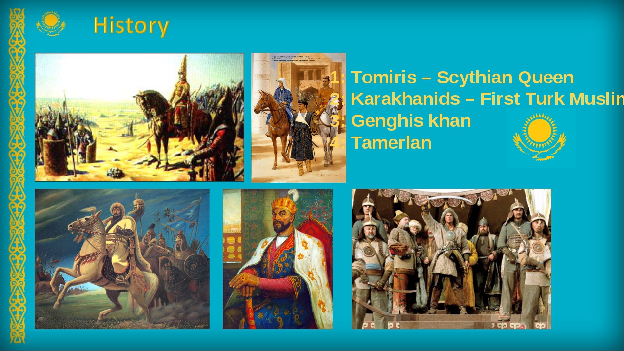 1: Tomiris – Scythian Queen 2: Karakhanids – First Turk Muslims 3: Genghis kh...
