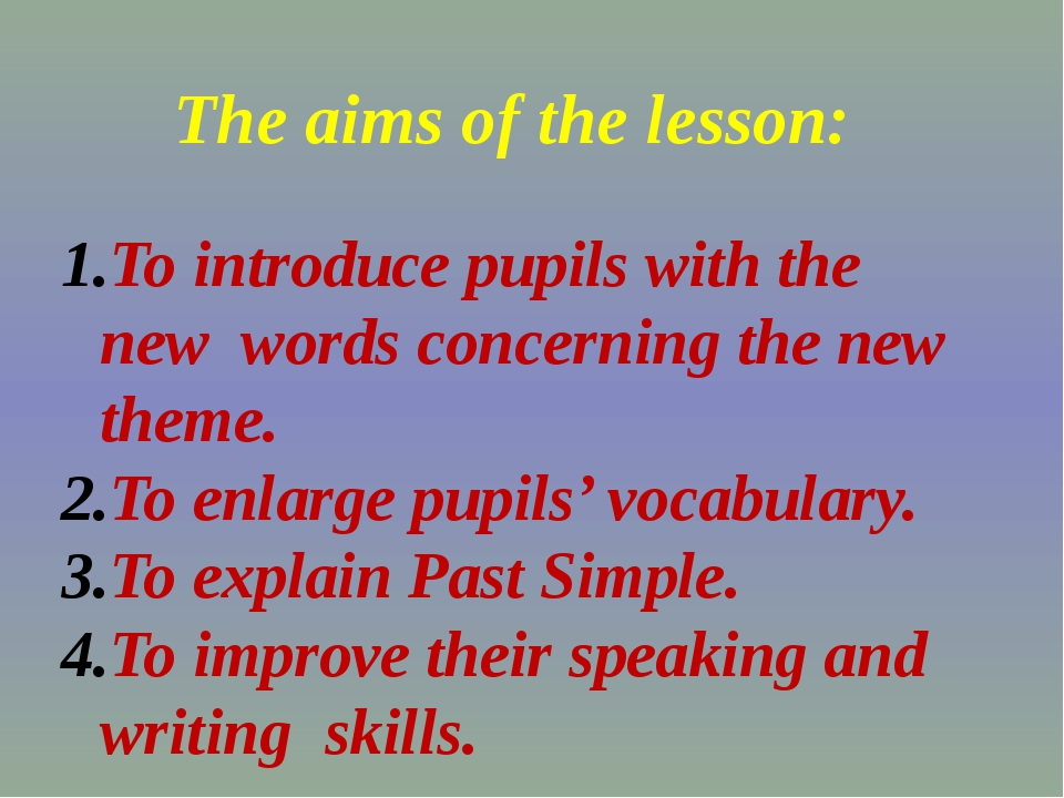 The aims of the lesson: To introduce pupils with the new words concerning the