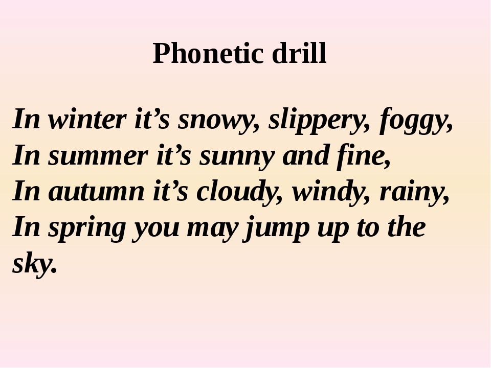 Phonetic drill In winter it's snowy, slippery, foggy, In summer it's sunny an...