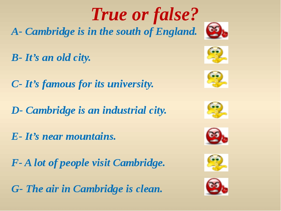 True or false? A- Cambridge is in the south of England. B- It's an old city.