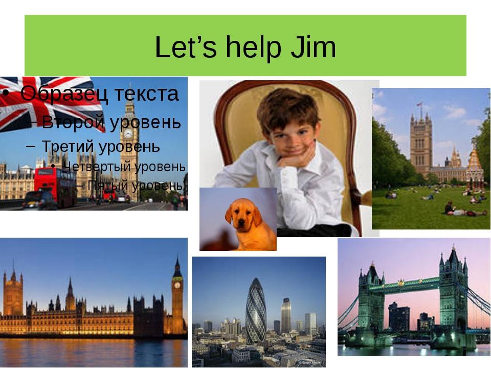 Let's help Jim
