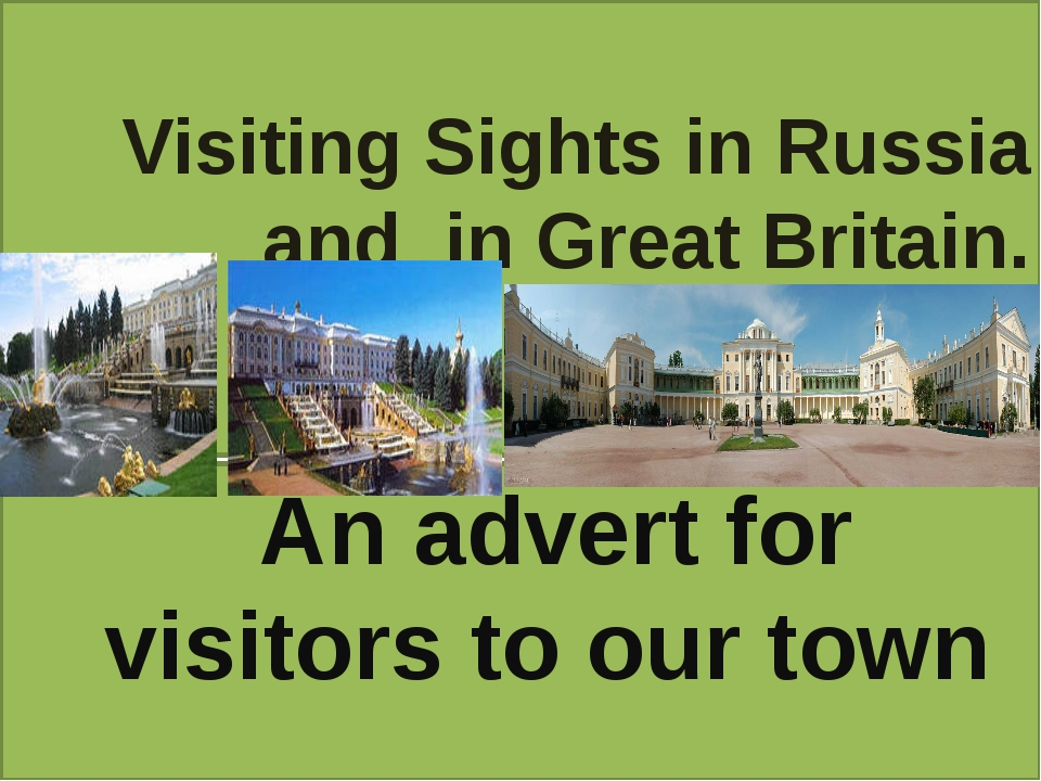 Visiting Sights in Russia and in Great Britain. An advert for visitors to our...