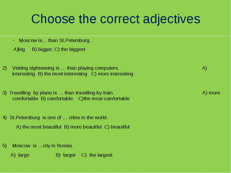 Choose the correct adjectives Moscow is… than St.Petersburg. A)big B) bigger,...