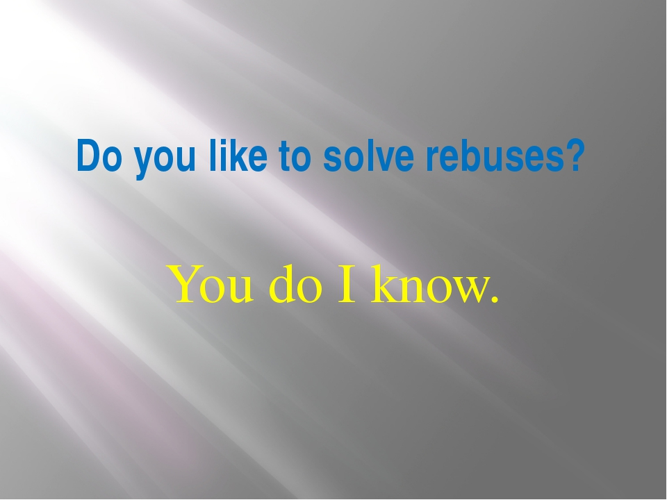 Do you like to solve rebuses? You do I know.