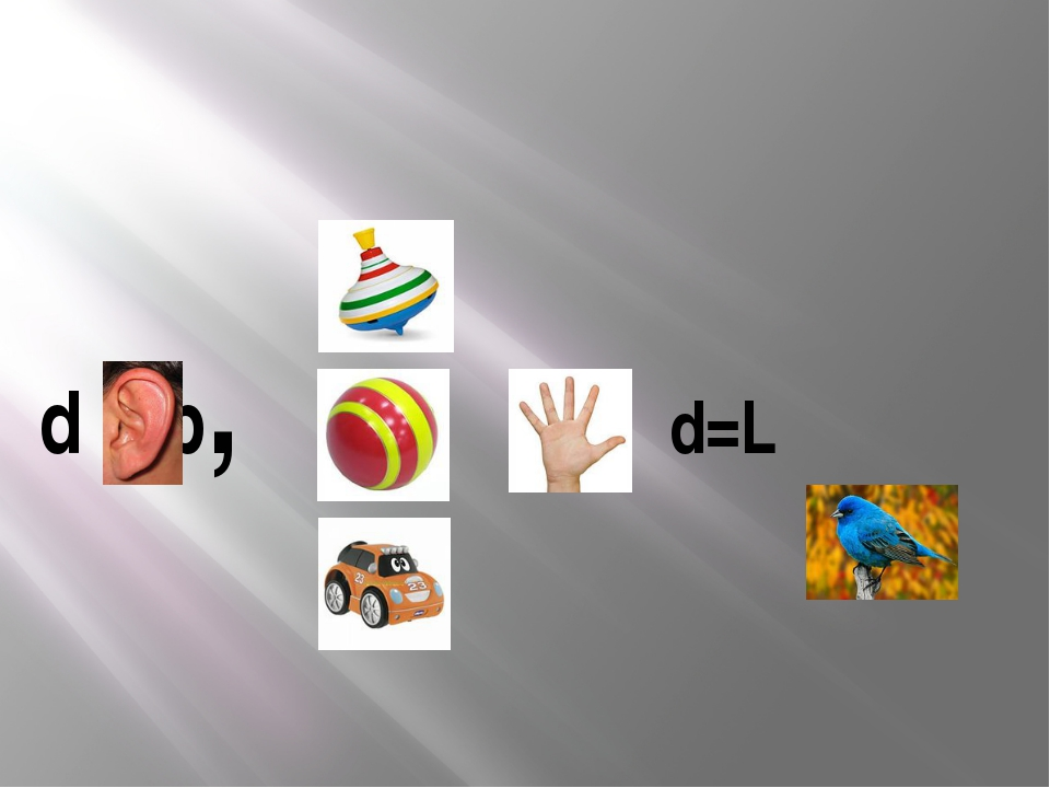 d b, , g , d=L