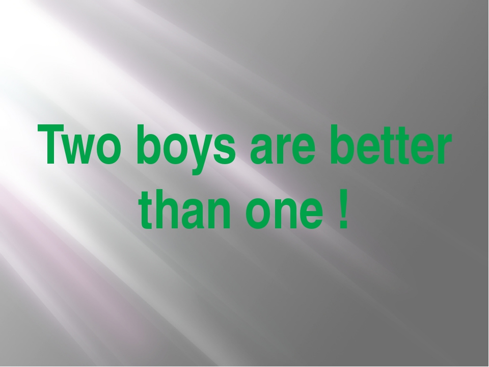 Two boys are better than one !
