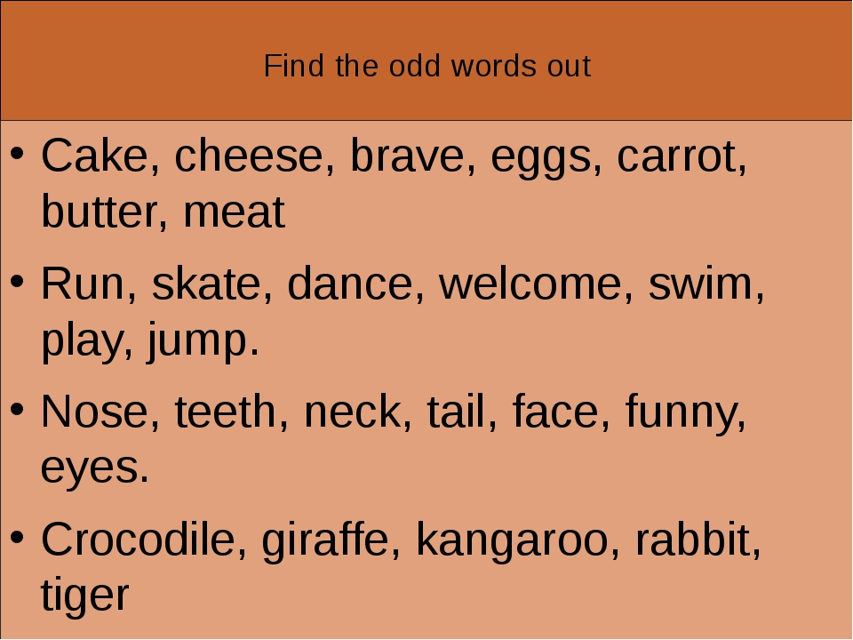 Find the odd words out Cake, cheese, brave, eggs, carrot, butter, meat Run,...