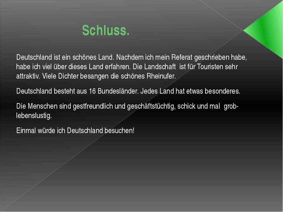 Schluss. Deutschland ist ein schönes Land. Nachdem ich mein Referat geschrie...