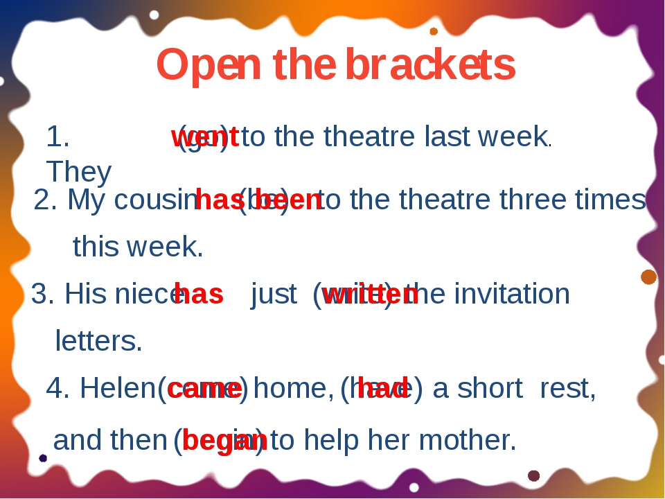 Open the brackets 1. They (go) to the theatre last week. went 2. My cousin (b...
