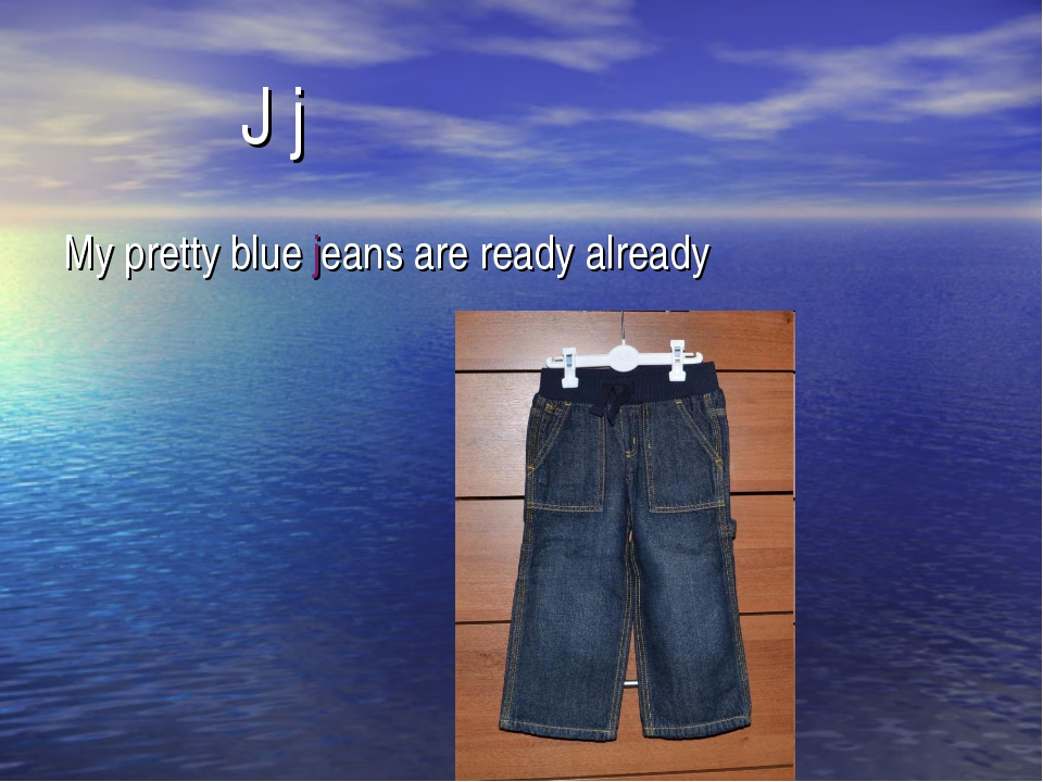 J j My pretty blue jeans are ready already