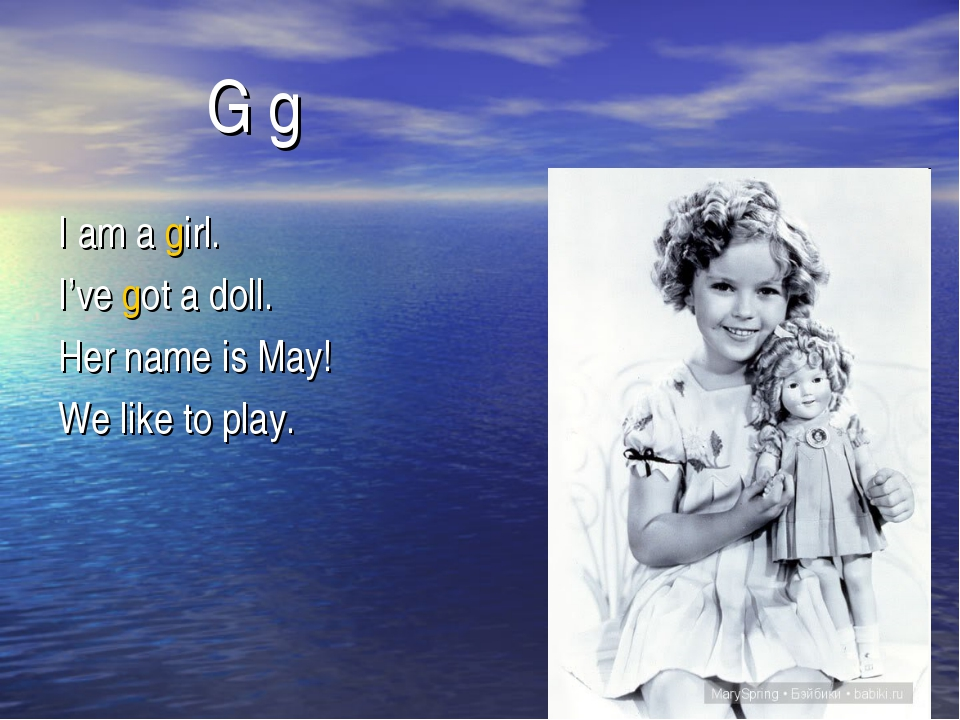 G g I am a girl. I've got a doll. Her name is May! We like to play.