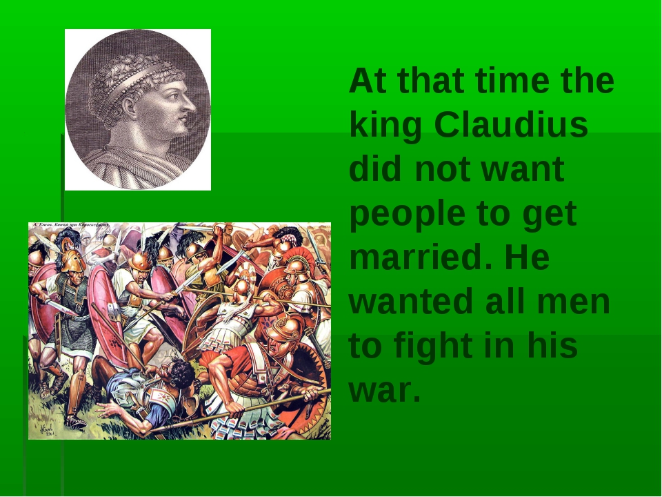 At that time the king Claudius did not want people to get married. He wanted...