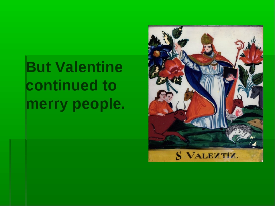 But Valentine continued to merry people.