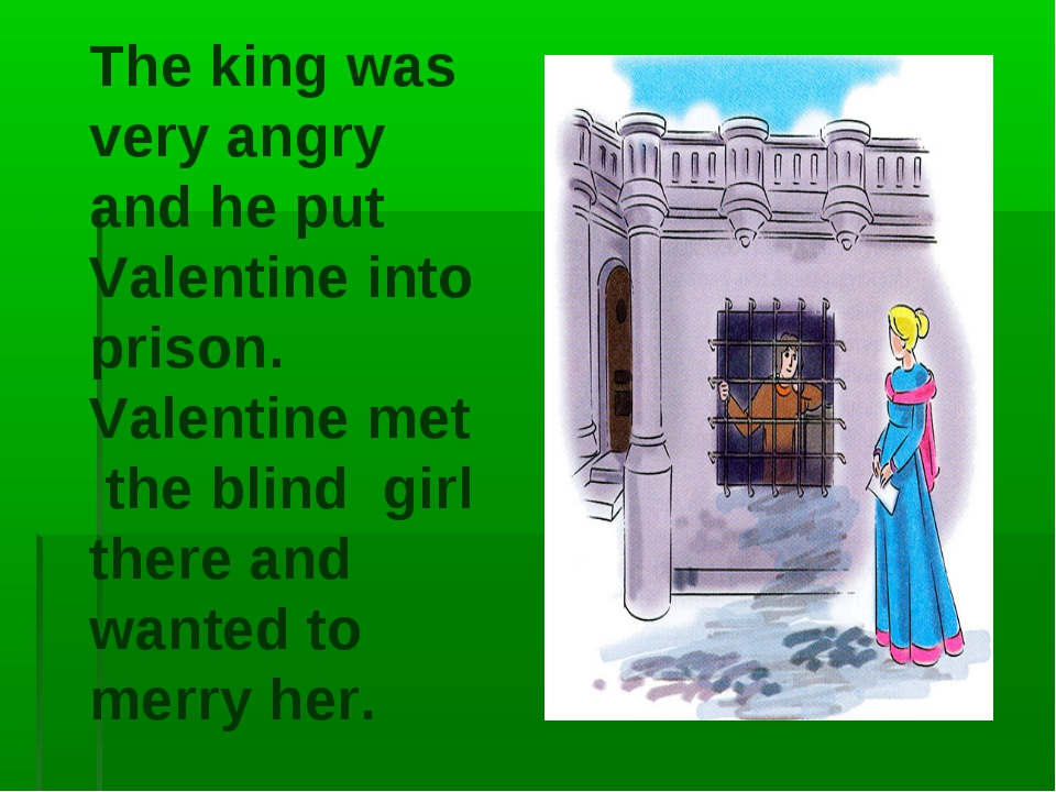 The king was very angry and he put Valentine into prison. Valentine met the b...