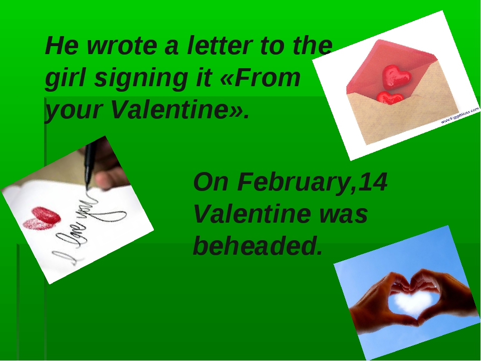 He wrote a letter to the girl signing it «From your Valentine». On February,1...