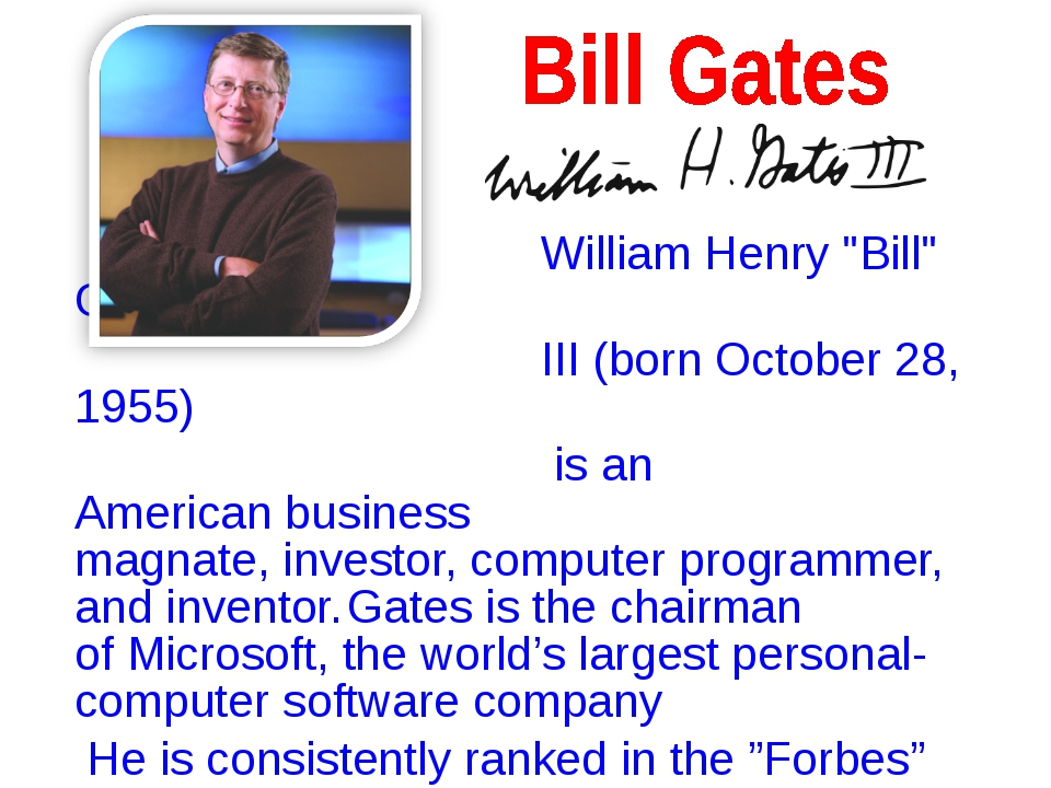 """William Henry """"Bill"""" Gates III(born October 28, 1955) is an Americanbusine..."""