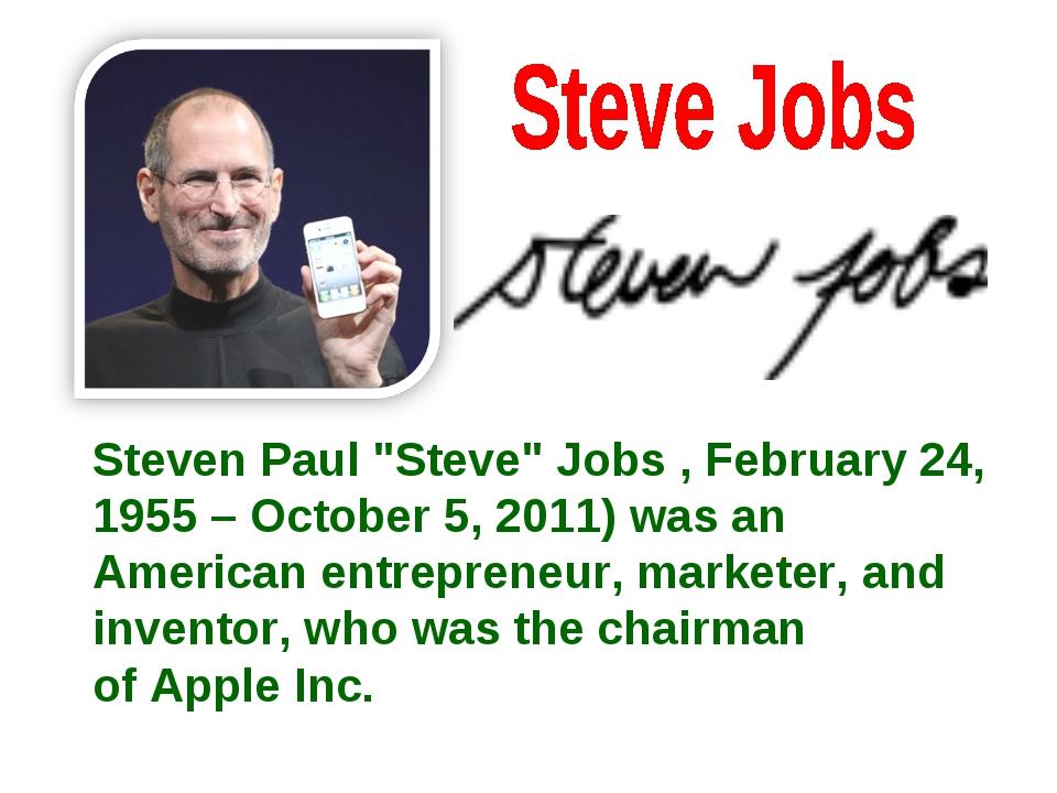 """Steven Paul""""Steve""""Jobs, February 24, 1955– October 5, 2011)was an Americ..."""