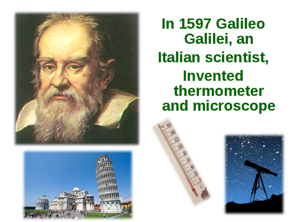 In 1597 Galileo Galilei, an Italian scientist, Invented thermometer and micro...