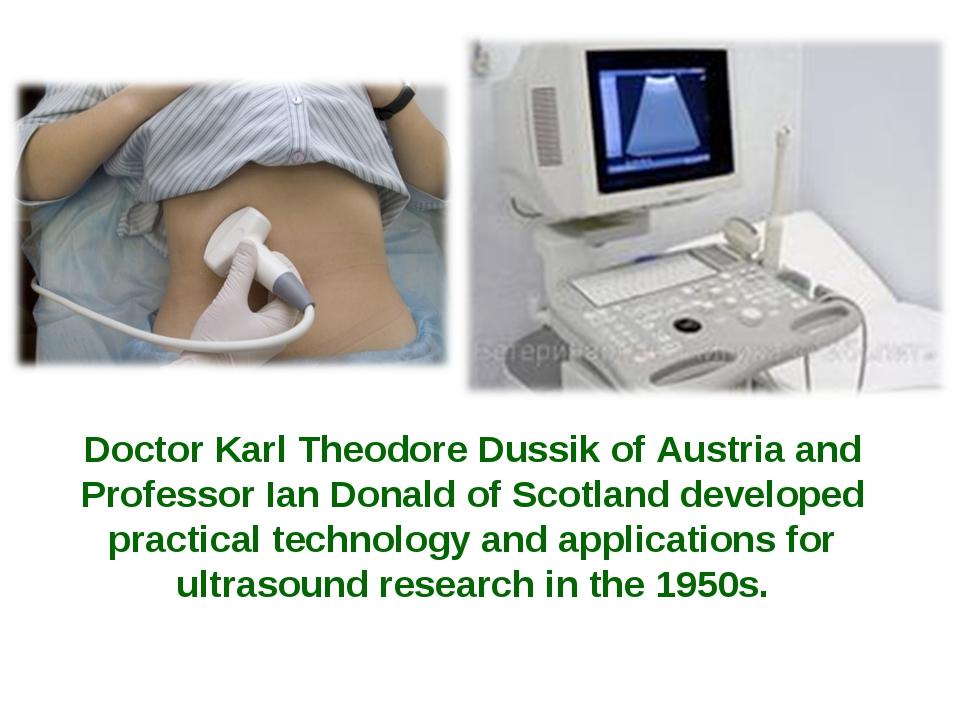 Doctor Karl Theodore Dussik of Austria and Professor Ian Donald of Scotland d...