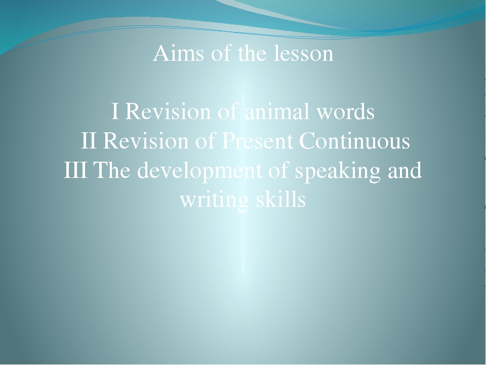 Aims of the lesson I Revision of animal words II Revision of Present Continu...