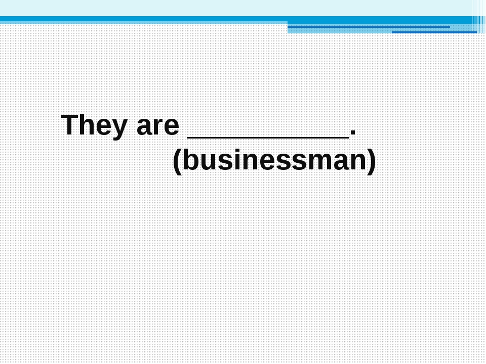 They are __________. (businessman)