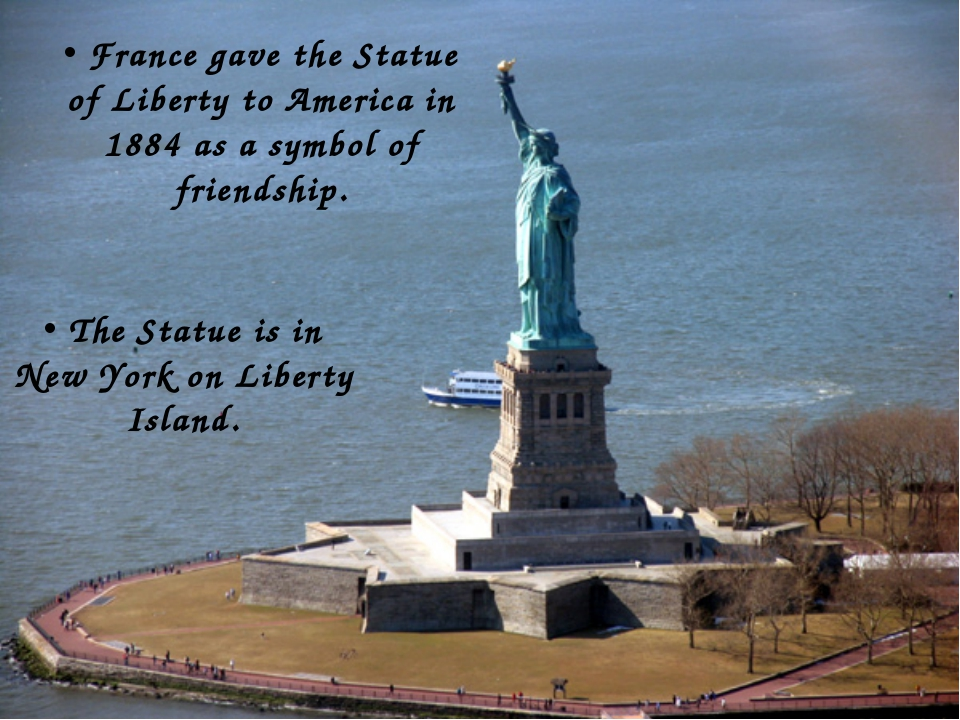 France gave the Statue of Liberty to America in 1884 as a symbol of friendsh...