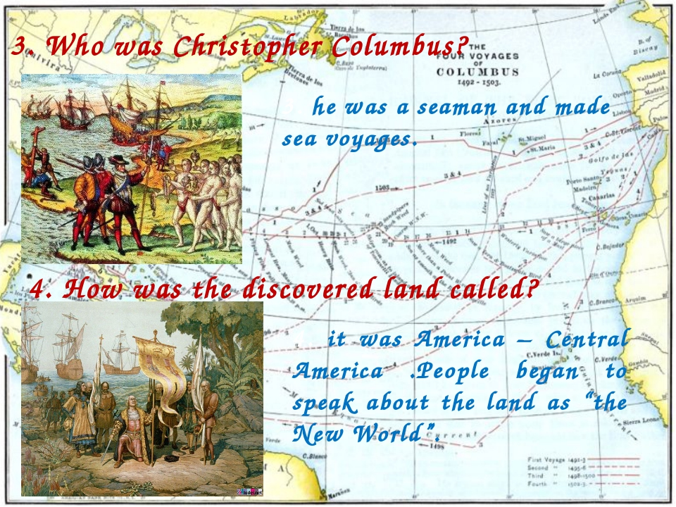 3. Who was Christopher Columbus? 3. he was a seaman and made sea voyages. 4....
